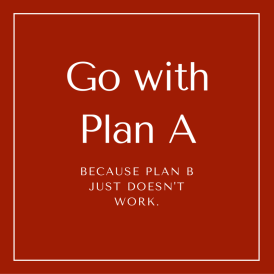 Go with Plan A